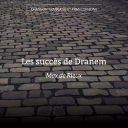 Les succès de Dranem