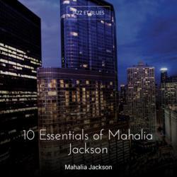 10 Essentials of Mahalia Jackson