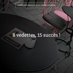 8 vedettes, 15 succès !