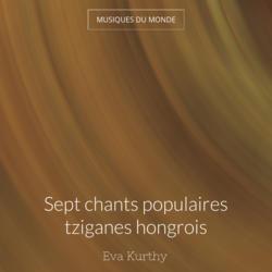Sept chants populaires tziganes hongrois