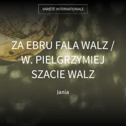 Za Ebru Fala Walz / W. Pielgrzymiej Szacie Walz