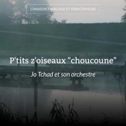 "P'tits z'oiseaux ""choucoune"""