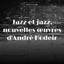 Jazz et jazz, nouvelles œuvres d'André Hodeir