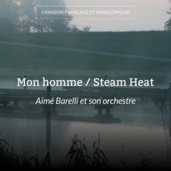 Mon homme / Steam Heat