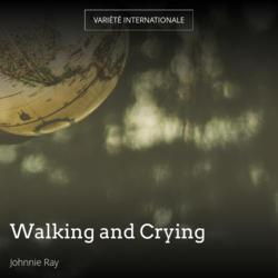 Walking and Crying