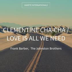 Clementine Cha-Cha / Love Is All We Need