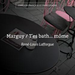 Marguy / T'es bath... môme