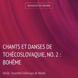 Chants et danses de Tchécoslovaquie, no. 2 : Bohême