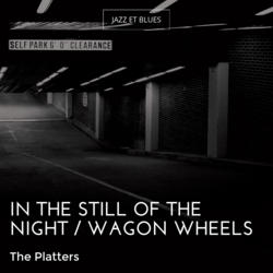 In the Still of the Night / Wagon Wheels