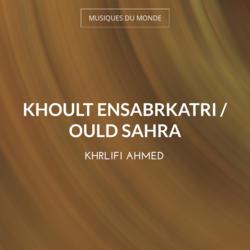 Khoult Ensabrkatri / Ould Sahra