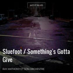 Sluefoot / Something's Gotta Give