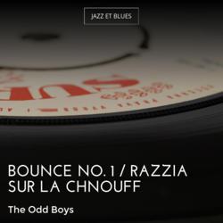Bounce No. 1 / Razzia sur la chnouff