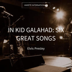 In Kid Galahad: Six Great Songs