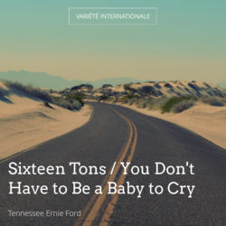 Sixteen Tons / You Don't Have to Be a Baby to Cry