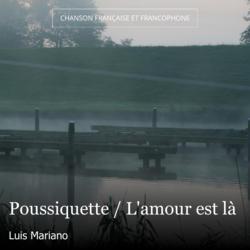 Poussiquette / L'amour est là