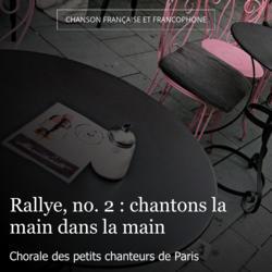 Rallye, no. 2 : chantons la main dans la main