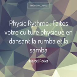 Physic Rythme : Faites votre culture physique en dansant la rumba et la samba