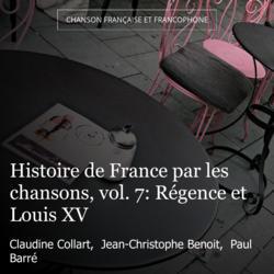 Histoire de France par les chansons, vol. 7: Régence et Louis XV