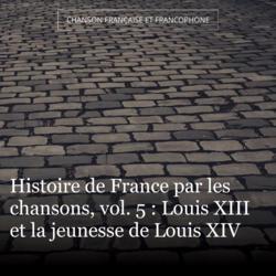 Histoire de France par les chansons, vol. 5 : Louis XIII et la jeunesse de Louis XIV
