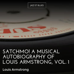 Satchmo! A Musical Autobiography of Louis Armstrong, Vol. 1