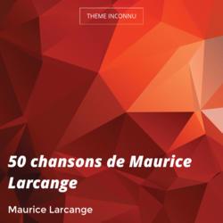 50 chansons de Maurice Larcange
