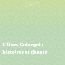 L'Ours Colargol : histoires et chants