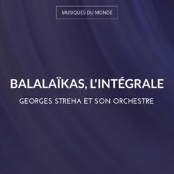 Balalaïkas, l'intégrale