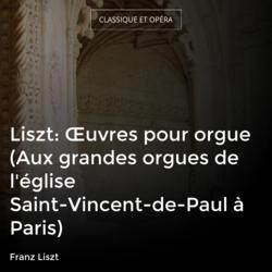 Liszt: Œuvres pour orgue (Aux grandes orgues de l'église Saint-Vincent-de-Paul à Paris)