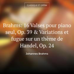 Brahms: 16 Valses pour piano seul, Op. 39 & Variations et fugue sur un thème de Handel, Op. 24