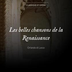 Les belles chansons de la Renaissance