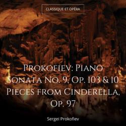 Prokofiev: Piano Sonata No. 9, Op. 103 & 10 Pieces from Cinderella, Op. 97