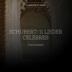Schubert: 11 Lieder célèbres