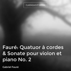 Fauré: Quatuor à cordes & Sonate pour violon et piano No. 2