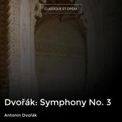Dvořák: Symphony No. 3