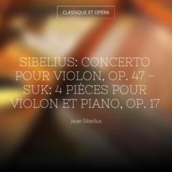 Sibelius: Concerto pour violon, Op. 47 - Suk: 4 Pièces pour violon et piano, Op. 17