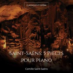 Saint-Saëns: 5 Pièces pour piano