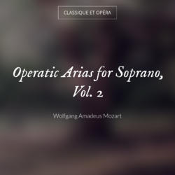 Operatic Arias for Soprano, Vol. 2