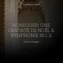 Honegger: Une cantate de Noël & Symphonie No. 2