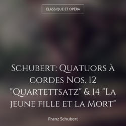 """Schubert: Quatuors à cordes Nos. 12 """"Quartettsatz"""" & 14 """"La jeune fille et la Mort"""""""