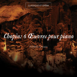 Chopin: 6 Œuvres pour piano