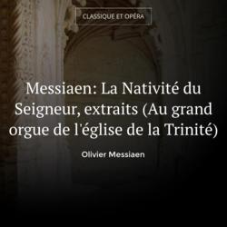 Messiaen: La Nativité du Seigneur, extraits (Au grand orgue de l'église de la Trinité)