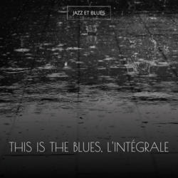 This Is the Blues, l'intégrale
