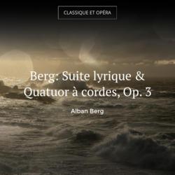 Berg: Suite lyrique & Quatuor à cordes, Op. 3