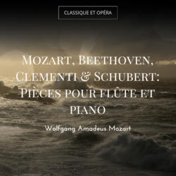 Mozart, Beethoven, Clementi & Schubert: Pièces pour flûte et piano