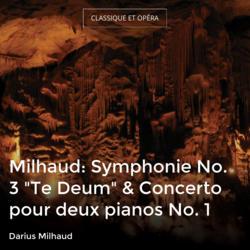 "Milhaud: Symphonie No. 3 ""Te Deum"" & Concerto pour deux pianos No. 1"