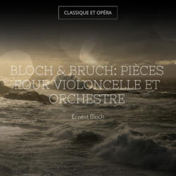 Bloch & Bruch: Pièces pour violoncelle et orchestre
