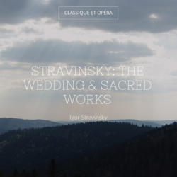 Stravinsky: The Wedding & Sacred Works