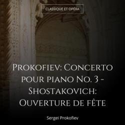 Prokofiev: Concerto pour piano No. 3 - Shostakovich: Ouverture de fête