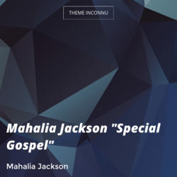 "Mahalia Jackson ""Special Gospel"""