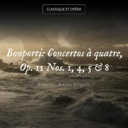 Bonporti: Concertos à quatre, Op. 11 Nos. 1, 4, 5 & 8